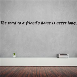 The road to a friend's home is never long. - Vinyl Wall Decal - Wall Quote - Wall Decor