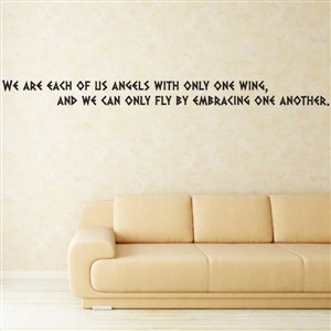 We are each of us angels with only one wing, and we can only fly - Vinyl Wall Decal - Wall Quote - Wall Decor