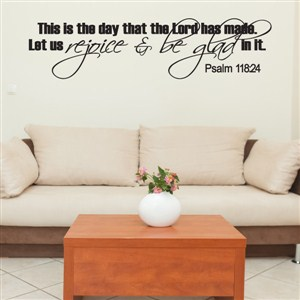 This is the day that the Lord has made. Let us - Psalm 118:24 - Vinyl Wall Decal - Wall Quote - Wall Decor