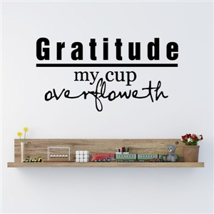 Gratitude my cup overfloweth - Vinyl Wall Decal - Wall Quote - Wall Decor