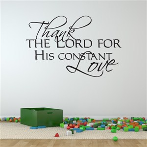 Thank the lord for his constant love - Vinyl Wall Decal - Wall Quote - Wall Decor