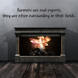 Farmers are real experts, they are often outstandind in their fields. - Vinyl Wall Decal - Wall Quote - Wall Decor