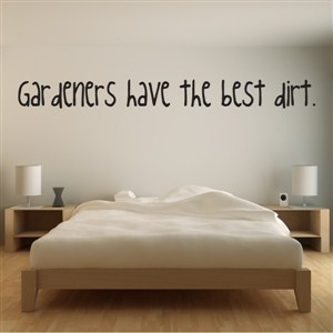 Gardeners have the best dirt. - Vinyl Wall Decal - Wall Quote - Wall Decor