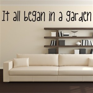 It all began in a garden - Vinyl Wall Decal - Wall Quote - Wall Decor