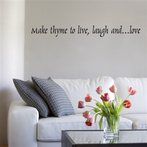 Make thyme to live, laugh and… love - Vinyl Wall Decal - Wall Quote - Wall Decor