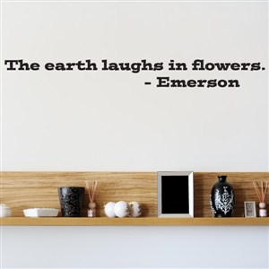 The earth laughs in flowers. - Emerson - Vinyl Wall Decal - Wall Quote - Wall Decor