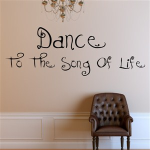 Dance to the song of life - Vinyl Wall Decal - Wall Quote - Wall Decor