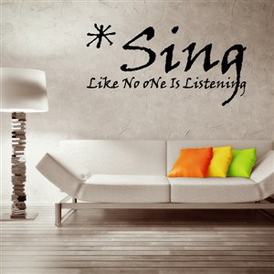 Sing like no one is listening - Vinyl Wall Decal - Wall Quote - Wall Decor