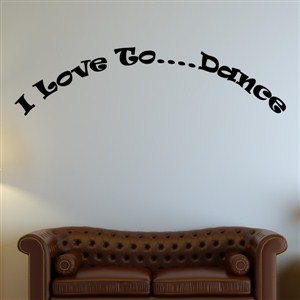 I love to …. Dance - Vinyl Wall Decal - Wall Quote - Wall Decor