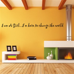 I am a girl… I'm here to change the world - Vinyl Wall Decal - Wall Quote - Wall Decor