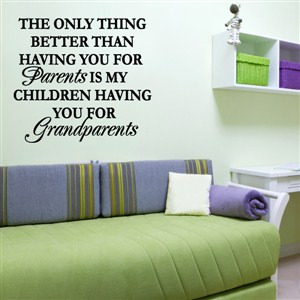 The only thing better than having you for parents is my - Vinyl Wall Decal - Wall Quote - Wall Decor