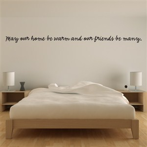 May our home be warm and our friends be many. - Vinyl Wall Decal - Wall Quote - Wall Decor