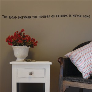 The road between the houses of friends is never long - Vinyl Wall Decal - Wall Quote - Wall Decor