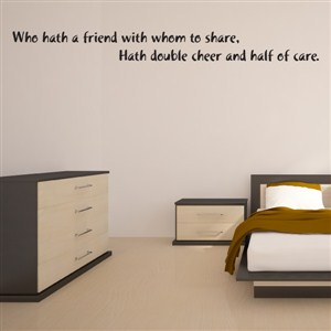 Who hath a friend with whom to share, Hath double cheer - Vinyl Wall Decal - Wall Quote - Wall Decor