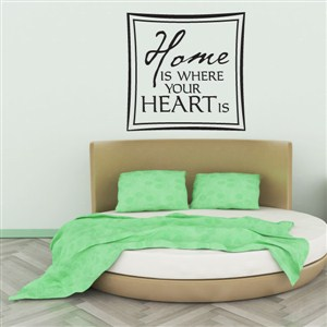 Home is where your heart is - Vinyl Wall Decal - Wall Quote - Wall Decor