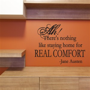 Ah! There's nothing like staying home for real comfort - Jane Austen - Vinyl Wall Decal - Wall Quote - Wall Decor
