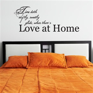 Time doth softly, sweetly glide, when there's love at home - Vinyl Wall Decal - Wall Quote - Wall Decor