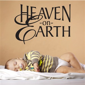 Heaven on earth - Vinyl Wall Decal - Wall Quote - Wall Decor
