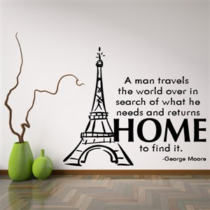 A man travels the world over in search of what he needs - George Moore - Vinyl Wall Decal - Wall Quote - Wall Decor