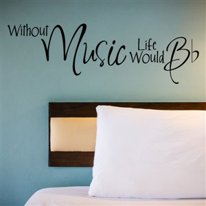Without music life would B - Vinyl Wall Decal - Wall Quote - Wall Decor