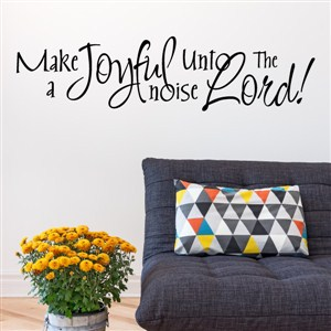 Make a joyful noise unto the Lord! - Vinyl Wall Decal - Wall Quote - Wall Decor