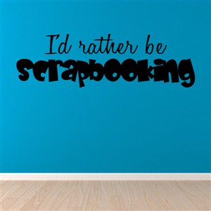 I'd rather be scrapbooking - Vinyl Wall Decal - Wall Quote - Wall Decor