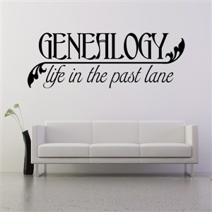 Genealogy life in the past lane - Vinyl Wall Decal - Wall Quote - Wall Decor