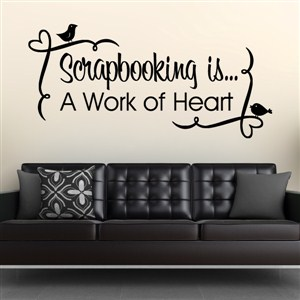 Scrapbooking is… A work of heart - Vinyl Wall Decal - Wall Quote - Wall Decor