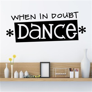 When in doubt dance - Vinyl Wall Decal - Wall Quote - Wall Decor