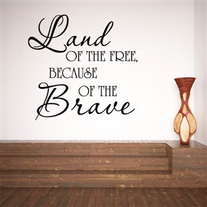 Land of the free, because of the brave - Vinyl Wall Decal - Wall Quote - Wall Decor