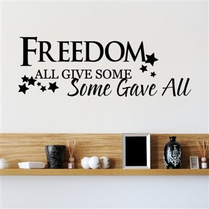 Freedom all give some some gave all - Vinyl Wall Decal - Wall Quote - Wall Decor