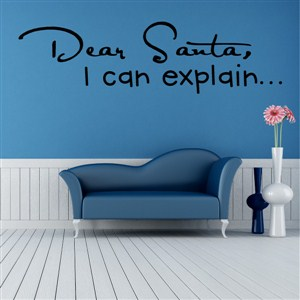 Dear Santa, I can explain… - Vinyl Wall Decal - Wall Quote - Wall Decor
