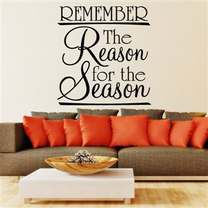 Remember the reason for the season - Vinyl Wall Decal - Wall Quote - Wall Decor