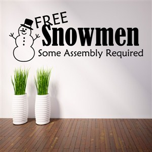 Free snowmen some assembly required - Vinyl Wall Decal - Wall Quote - Wall Decor