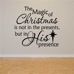 The magic of christmas is not in the presents - Vinyl Wall Decal - Wall Quote - Wall Decor
