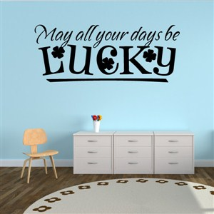 May all your days be lucky - Vinyl Wall Decal - Wall Quote - Wall Decor