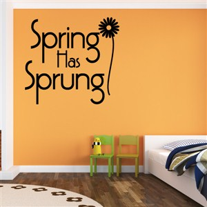 Spring has sprung - Vinyl Wall Decal - Wall Quote - Wall Decor