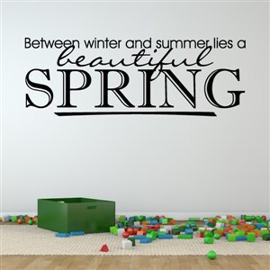 Between winter and summer lies a beautiful spring - Vinyl Wall Decal - Wall Quote - Wall Decor