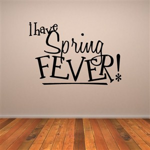 I have spring fever! - Vinyl Wall Decal - Wall Quote - Wall Decor