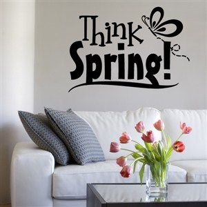 Think spring! - Vinyl Wall Decal - Wall Quote - Wall Decor