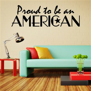 Proud to be an American - Vinyl Wall Decal - Wall Quote - Wall Decor