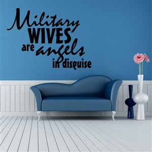 Military wives are angels in disguise - Vinyl Wall Decal - Wall Quote - Wall Decor