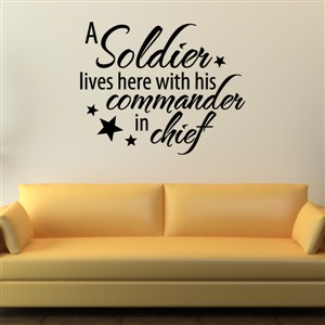 A soldier lives here with his commander in chief - Vinyl Wall Decal - Wall Quote - Wall Decor