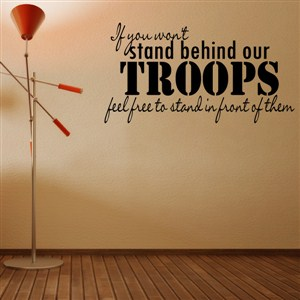 If you won't stand behind our troops feel free to stand - Vinyl Wall Decal - Wall Quote - Wall Decor