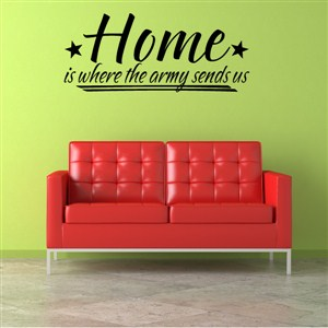 Home is where the army sends us - Vinyl Wall Decal - Wall Quote - Wall Decor