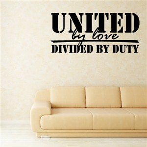 United by love divided by duty - Vinyl Wall Decal - Wall Quote - Wall Decor