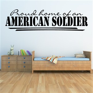 Proud home of an american soldier - Vinyl Wall Decal - Wall Quote - Wall Decor