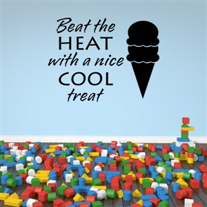 Beat the heat with a nice cool treat - Vinyl Wall Decal - Wall Quote - Wall Decor