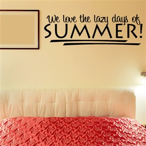 We love the lazy days of summer! - Vinyl Wall Decal - Wall Quote - Wall Decor