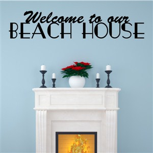 Welcome to our beach house - Vinyl Wall Decal - Wall Quote - Wall Decor